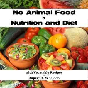 No Animal Food and Nutrition and Diet with Vegetable Recipes(10009) by Rupert H. Wheldon audiobook cover art image on Bookamo