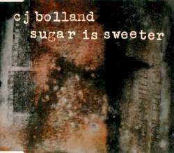 C.J. Bolland - Sugar Is Sweeter